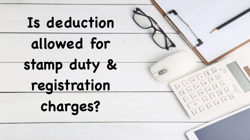 Is deduction allowed for stamp duty & registration charges?