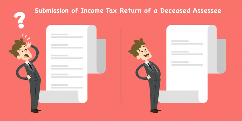 Submission of Income Tax Return of a Deceased Assessee
