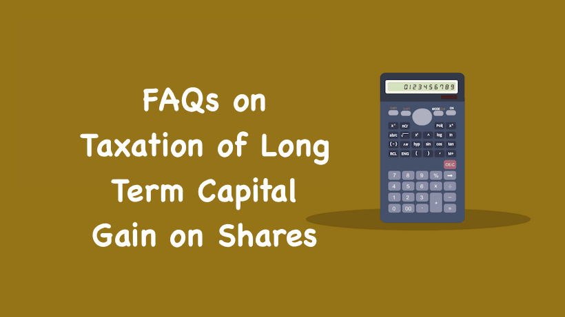 FAQs on Taxation of Long Term Capital Gain on Shares