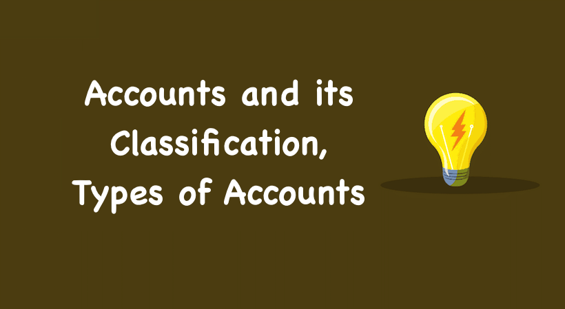 Types of Accounts, Accounts and its Classification