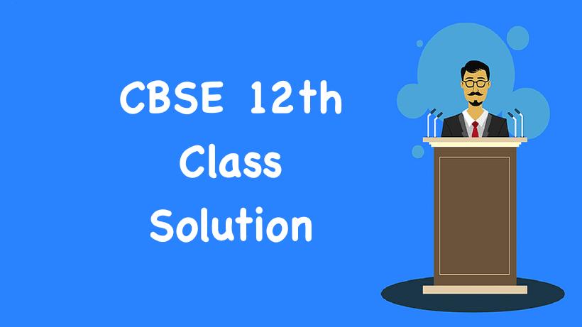 CBSE 12th Class Solution