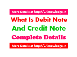 What Is Debit Note and Credit Note - Complete Details