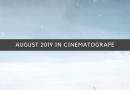 AUGUST 2019 IN CINEMATOGRAFE