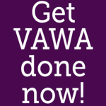 Get VAWA Done now!