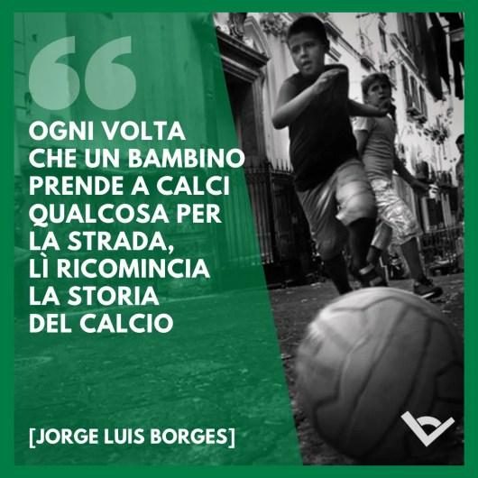 Frasi calcio strada Jorge Luis Borges