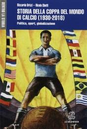 Storia della coppa del mondo di calcio 1930-2018 - Riccardo Brizzi e Nicola Sbetti