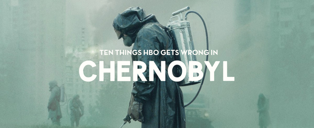 Ten Things HBO gets wrong in 'Chernobyl'
