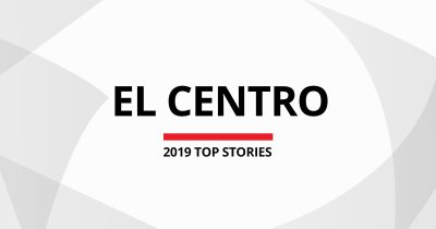 El Centro Top 2019 News Stories