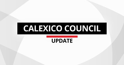 Calexico Council Fires Salvos Against Blight