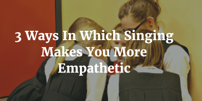 3 Ways Singing Makes You More Empathetic