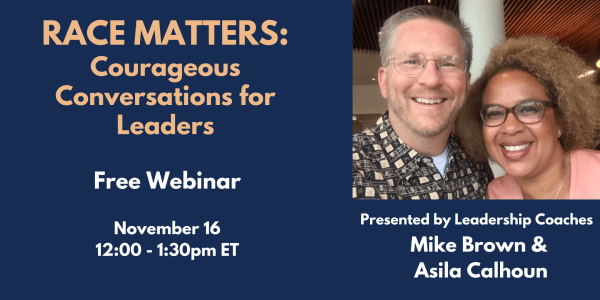Race Matters: Courageous Conversations for Leaders – Free Webinar 11/16