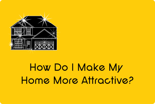 How Do I Make My Home More Attractive