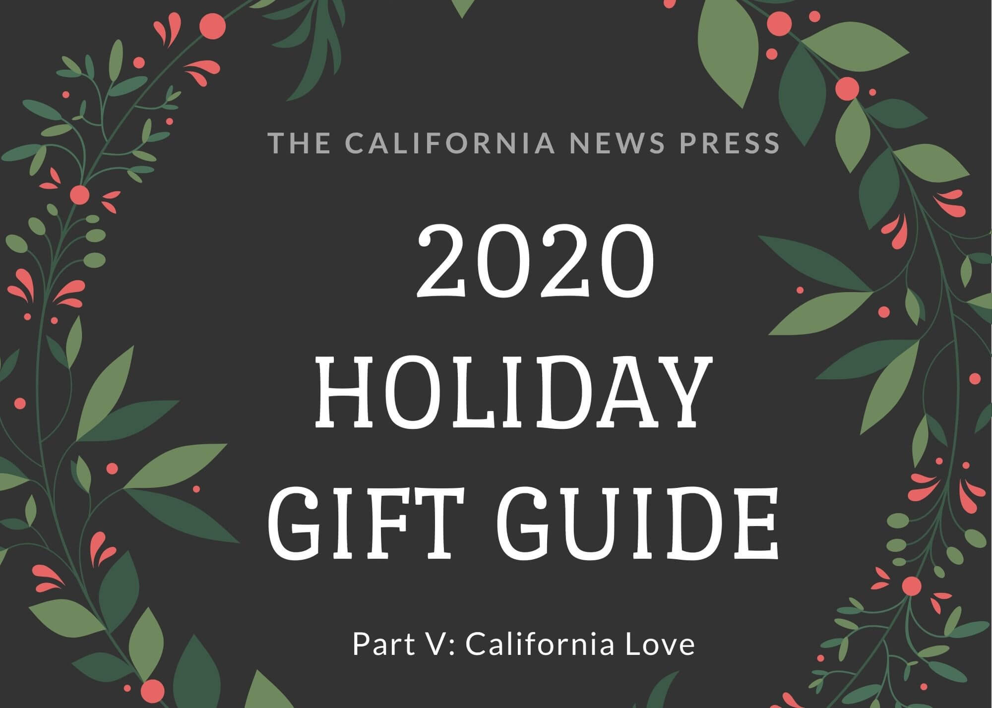 Graphic with leaves and berries plus text saying 2020 Holiday Gift Guide, Part V: California Love