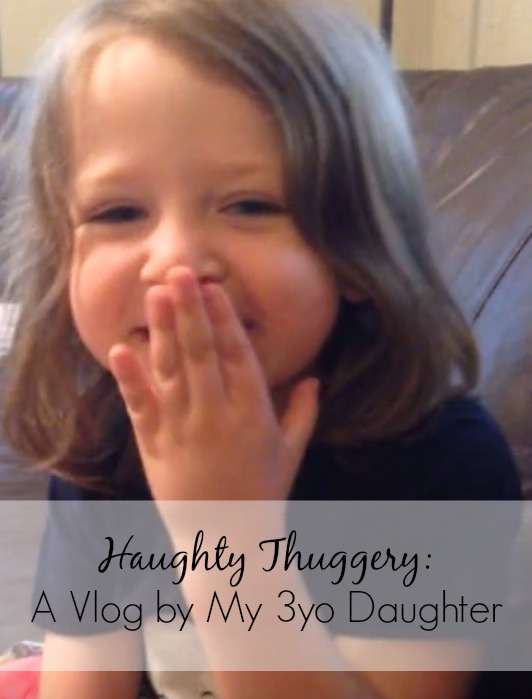 Haughty Thuggery: A Vlog by My 3yo Daughter | blogging | blogging for beginners | kids say the darnedest things | toddlers