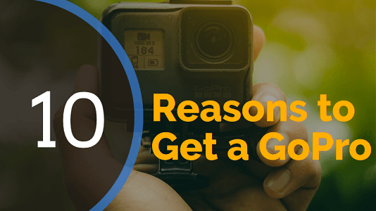 Reasons to Get a GoPro