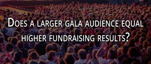 Does a larger gala audience equal higher fundraising results?
