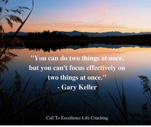 """""""You can do two things at once, but you can't focus effectively on two things at once."""" - Gary Keller"""