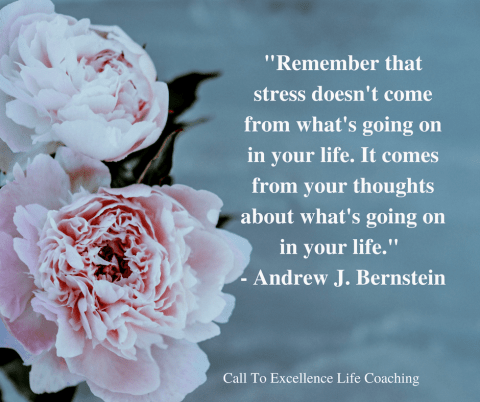 """Remember that stress doesn't come from what's going on in your life. It comes from your thoughts about what's going on in your life."" – Andrew J. Bernstein"