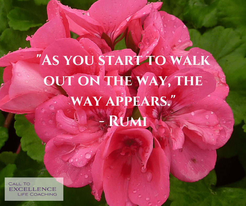 """As you start to walk out on the way, the way appears."" - Rumi"