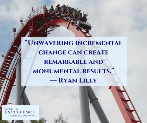 """""""Unwavering incremental change can create remarkable and monumental results."""" ― Ryan Lilly"""