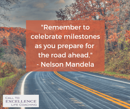 """""""Remember to celebrate milestones as you prepare for the road ahead."""" - Nelson Mandela"""