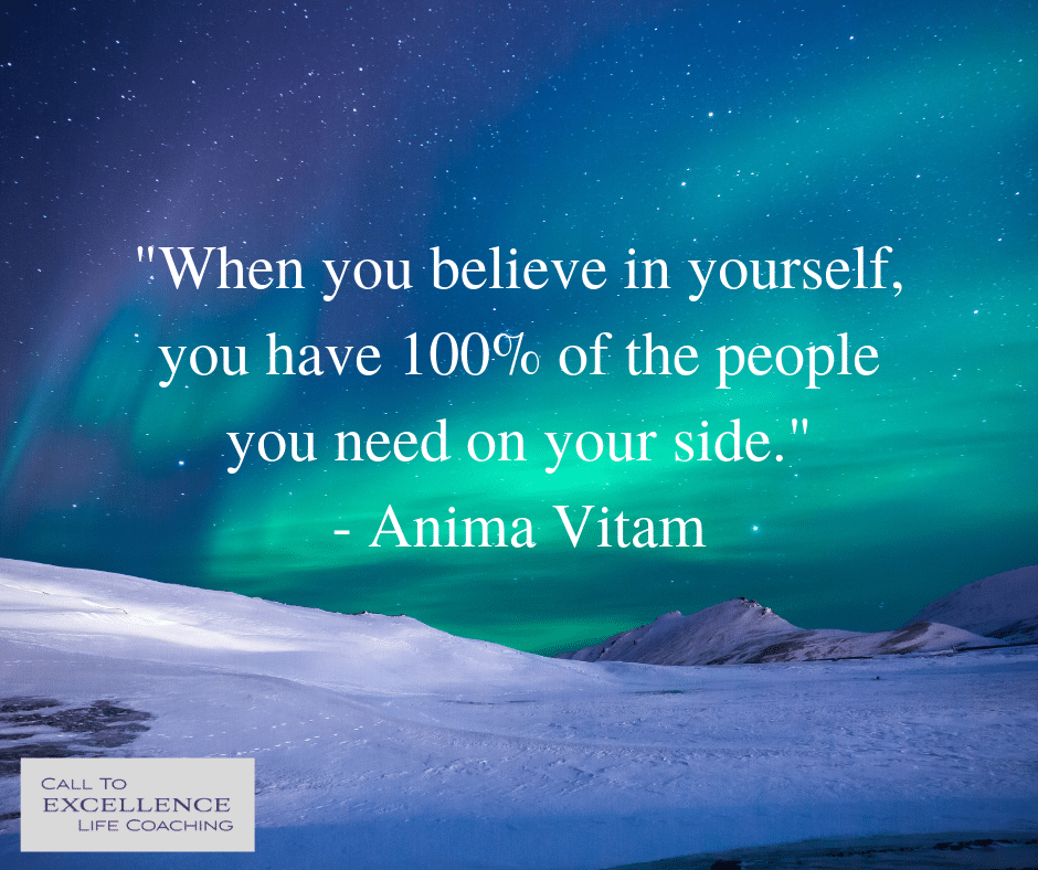 """When you believe in yourself, you have 100% of the people you need on your side."" - Anima Vitam"