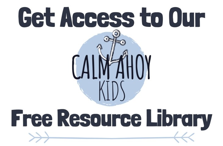 Get access to our free Calm Ahoy Kids free resource library