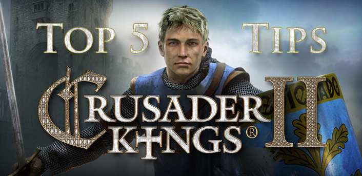 Top 5 Tips for getting started in Crusader Kings II