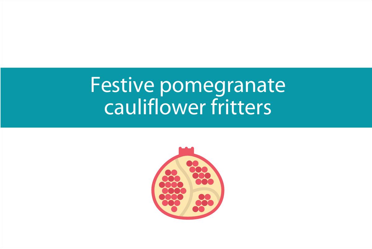 Blogheader for festive pomegranate cauliflower fritters recipe from CALMERme.com