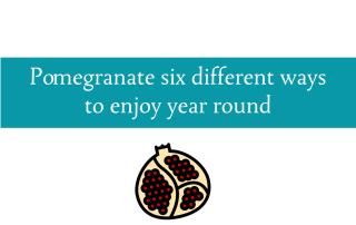 Blogheader for enjoying pomegranate six different ways from CALMERme.com