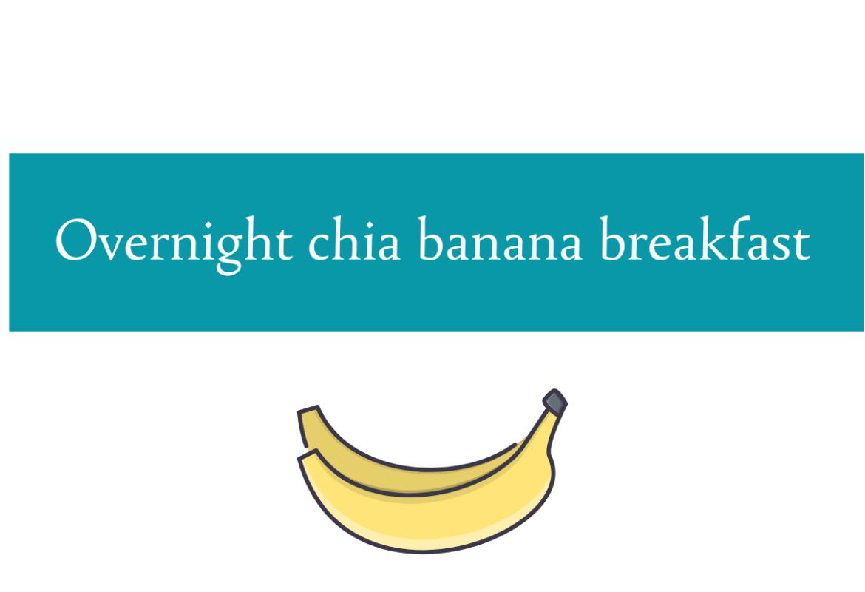 Blogheader for overnight chia banana breakfast recipe from CALMERme.com