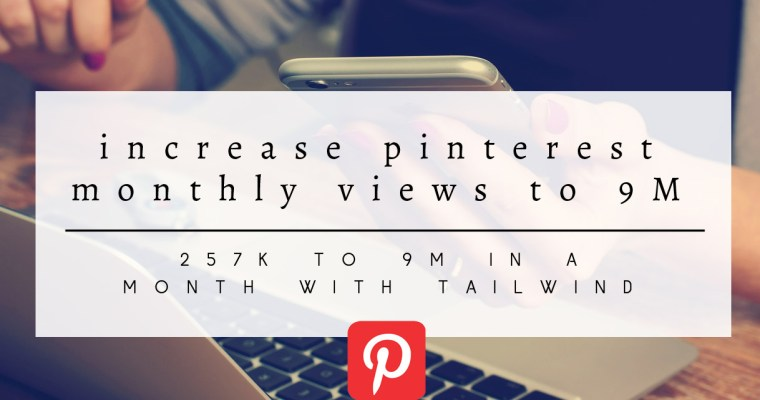 9 Tips on How I increased my Pinterest's daily viewers 257K to 9M in a month