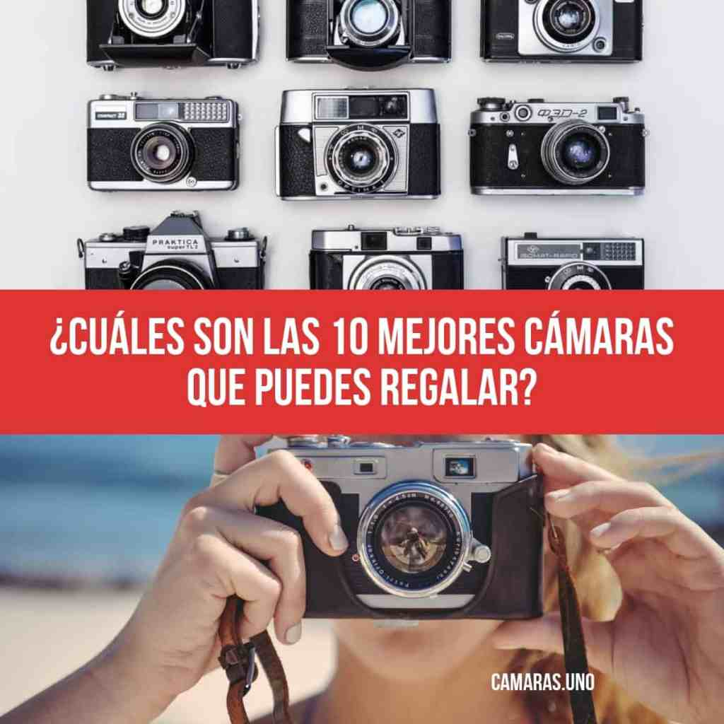 ¿Cuáles son las 10 mejores cámaras que puedes regalar?