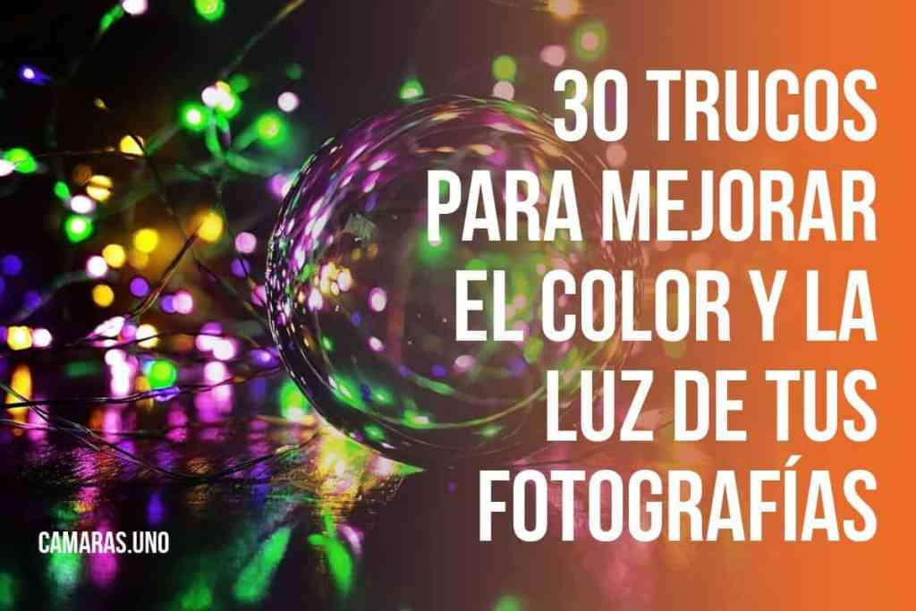30 trucos para mejorar el color y la luz de tus fotografías
