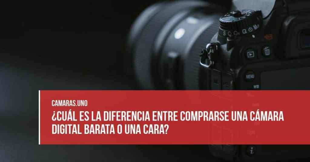 ¿Cuál es la diferencia entre comprarse una cámara digital barata o una cara?