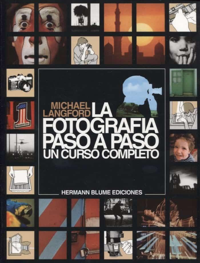 La fotografía paso a paso. Un curso completo de Michael Langford
