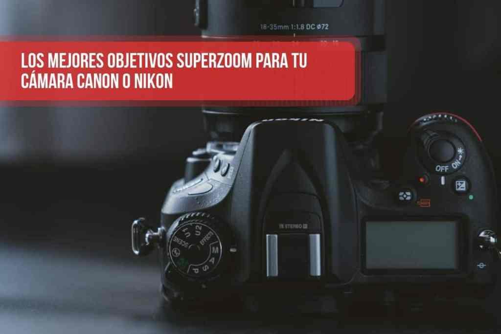 Los mejores objetivos superzoom para tu cámara Canon o Nikon