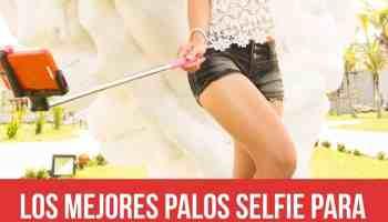 Los mejores palos selfie para móviles que puedes comprar