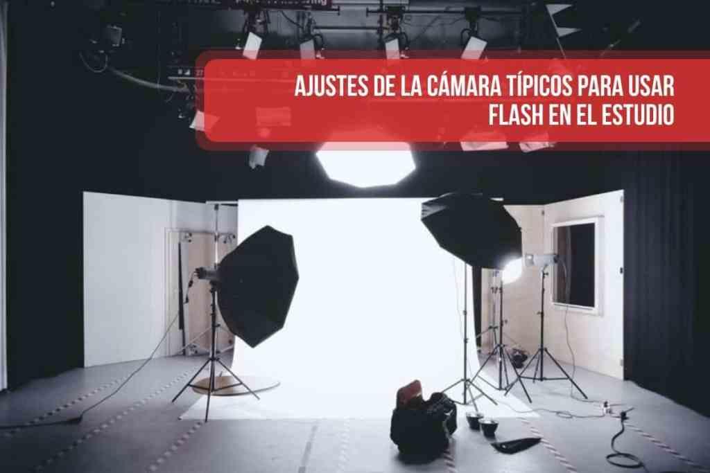 Ajustes de la cámara típicos para usar flash en el estudio
