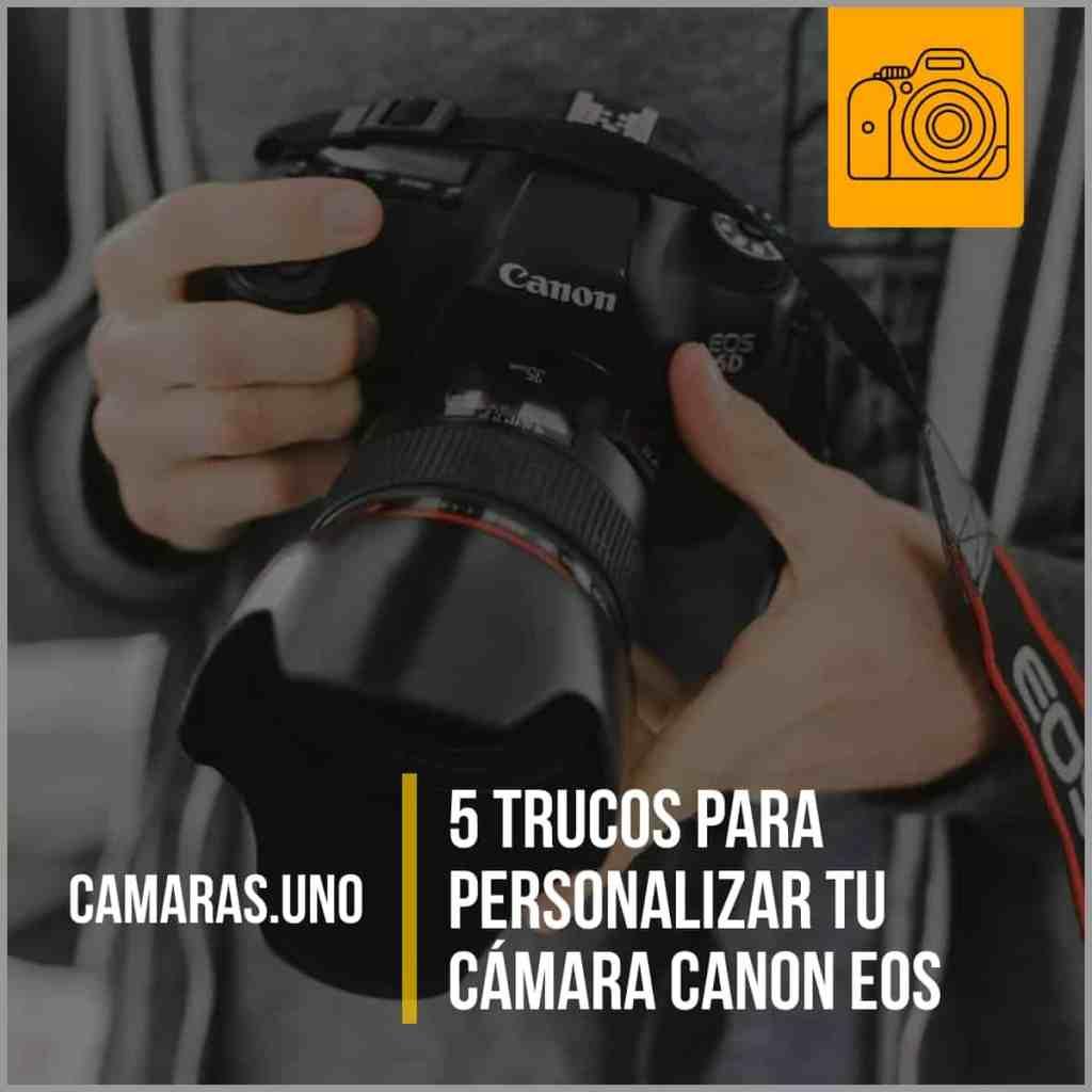 5 trucos para personalizar tu cámara EOS Canon