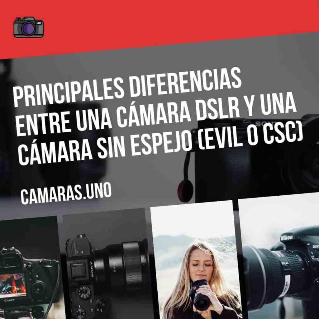 Principales diferencias entre una cámara DSLR y una cámara sin espejo (EVIL o CSC)