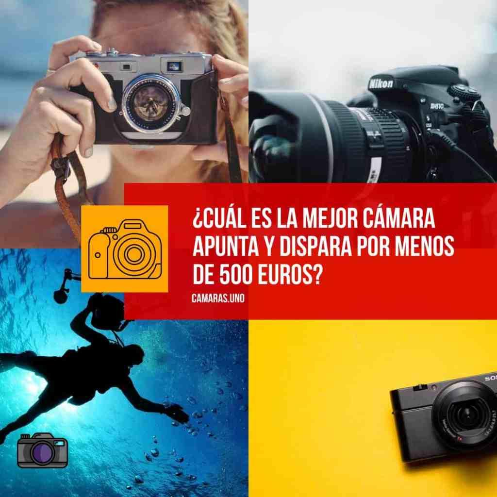 ¿Cuál es la mejor cámara apunta y dispara por menos de 500 euros?