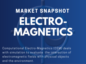 CAE Market Snapshot - Electro-Magnetics (CEM) Computational Electro-Magnetics (CEM) deals with simulation to evaluate the interaction of electromagnetic fields with physical objects and the environment.
