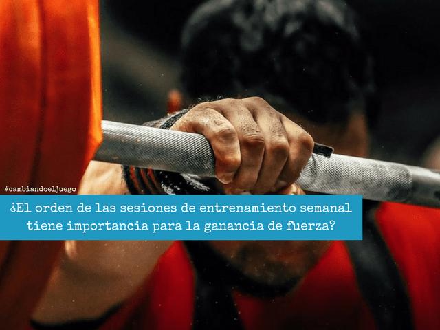 El orden de las sesiones de entrenamiento semanal tiene importancia para la ganancia de fuerza