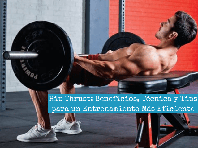 Hip Thrust_ Beneficios, Tecnica y Tips Para un Entrenamiento Mas Eficiente (1)