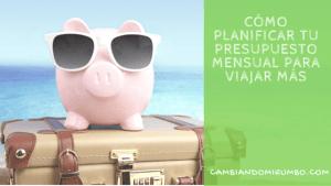 Cómo planificar tu presupuesto mensual para viajar más
