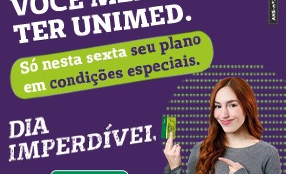 Unimed tem nesta sexta-feira o Dia Imperdível, uma oportunidade única para contratar plano de saúde