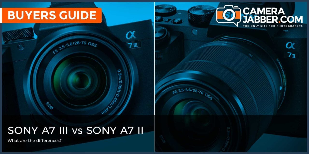 Sony A7 III vs Sony A7 II: What are the Key Differences?