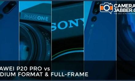 Huawei P20 Pro vs Medium Format and Full-Frame