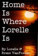 Home Is Where Lorelle Is by Lorelle and Brent VanFossen